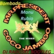 Mr. President ft Manu Rubio vs Bombada - Coco Jambo  (DJ Radoske bootleg)