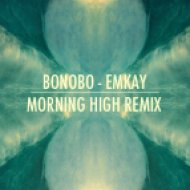 Bonobo - Emkay  (Morning High Remix)