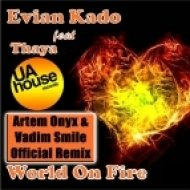 Evian Kado Feat. Thaya - World On Fire  (Artem Onyx feat. Vadim Smile Remix)