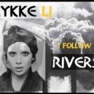 Lykke Li & Stefano Noferini  -  Follow Rivers Can Do It  (DJ MIKE MashUp 2013)