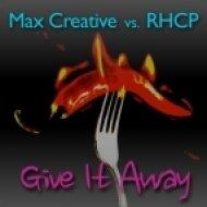 Max Creative & RHCP - Give It Away  (Original Mix)