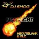 DJ Shog Vs. Aboutblank & KLC - Fireflight  (DJ SHOG Mix)
