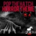 Pop The Hatch - Horror Theme  ()