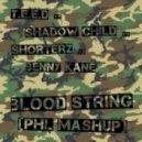 T.E.E.D. vs Shadow Child vs Shorterz vs Benny Kane - Blood String  (PHL MASHUP)