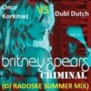 Britney Spears vs Dubl Dutch ft Onur Korkmaz - Do You Speak Criminal  (DJ Radoske Summer mix)
