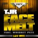 TJR feat. Whiskey Pete - Face Melt  (LBT Mix)