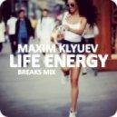 MAXIM KLYUEV - LIFE ENERGY << BREAKS MIX >> ()