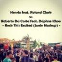 Henrix ft. Roland Clark vs Roberto Da Costa feat. Daphne Khoo - Rock This Excited  (Junie Mashup)