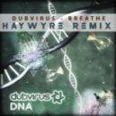 Dubvirus  - Breathe  (Haywyre Remix)