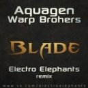 Warp Brothers and Aquagen  - Blade  (Electro Elephants Remix)