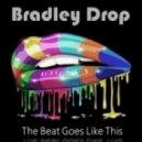 Bradley Drop - The Beat Goes Like This  (Original)