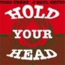 Todd Terry , J Paul Getto - Hold Your Head  (Tee\'s Inhouse Mix)