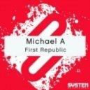 Michael A   -  First Republic  (Original Mix)