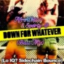 Afrowhitey & Sporty-O - Down For Whatever  (Lo IQ? Sidechain Bounce)