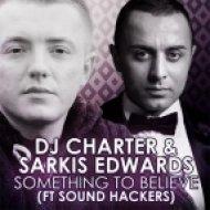 Dj Charter & Sarkis Edwards   - Something To Believe (feat. Sound Hackers)  (DJ Nejtrino & DJ Stranger Remix)