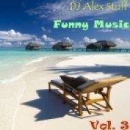 Dj Alex Stuff - Funny Music  (Vol.3)
