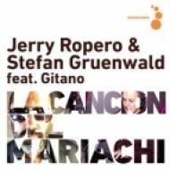 Jerry Ropero & Stefan Gruenwald feat. Gitano - La Cancion del Mariachi  (Tone Remix)