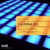 DJ Le Roi - I Wanna Go  (A Lister Remix)