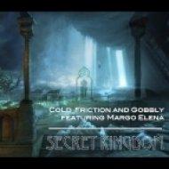 CoLd Friction & Gobbly ft Margo Elena - Secret Kingdom  ()