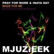 Pray For More, Inaya Day - Made For Me  (Pray For More\'s Oldskool Vocal Dub)