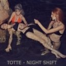 TOTTE - Night Shift  ()