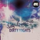 Dirty Nights - Say Goodbye  (Original Mix)