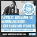 Playb4ck vs SuperMartxe ft. Mohombi & MaxiGroove - I Don\'t Wanna Party Without You  (DJ Kapuzen & Adrian White Mashup)