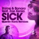 Rame & Bonora & Zoe Xenia - Sick  (Quentin Harris Re-Production)