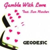Geodesic feat. Sam Ruscher  - Gamble With Love ()
