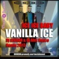 Vanilla Ice - Ice Ice Baby 2013 -   (Dj LEGRAN & Dj Alex Rosco Remix )