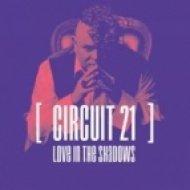 Circuit 21 - Love In The Shadows  (Cahill Club Mix)