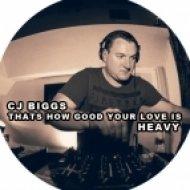 CJ Biggs - Thats How Good Your Love Is  (Original Mix)