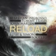 Sebastian Ingrosso, Tommy Trash feat John Martin - Reload  (Lush & Simon Bootleg)