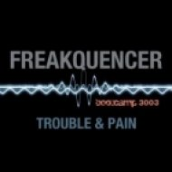 Freakquencer - Trouble & Pain  (Club Booster Burn Radio Edit)