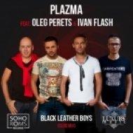 Plazma feat. Oleg Perets & Ivan Flash - Black Leather Boys  (Club Mix)