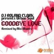 DJ Roland Clark, Urban Soul - Goodbye Love  (Alix Alvarez SC Vox)