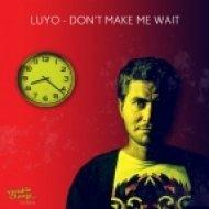 Luyo - Don\'t Make Me Wait  (Original Mix)