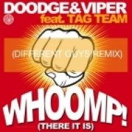 Doodge & Viper feat Tag Team - Whoomp!  (DiFferent Guys Remix)