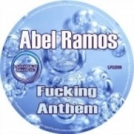 Abel Ramos - Fucking Anthem  (Original Mix)