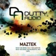 Maztek - What We Bring  (feat. Nuclear MC)
