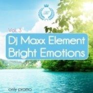 Dj Maxx Element - Bright Emotions Vol. 3  (BIGROOM)