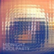 Midnight Pool Party - I Want I Need ()