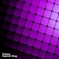 Fobee - Squish Bug  (Original Mix)