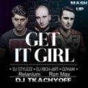 DJ Stylezz, DJ Rich-Art, Dzham feat Relanium vs Ron May - Get It Girl  (DJ TKACHYOFF Mash-up)