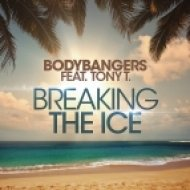 Bodybangers feat. Tony T - Breaking The Ice   (Extended Mix)