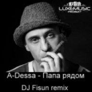 A-Dessa - Папа рядом  (DJ Fisun Extended Mix)
