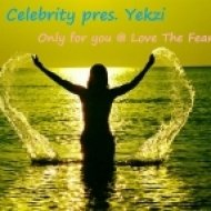 Celebrity pres. Yekzi - Only for you, Love The Fear ()