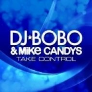 DJ Bobo & Mike Candys - Take Control  (Extended Mix)