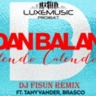 Dan Balan ft. Tany Vander & Brasco - Lendo Calendo  (DJ Fisun Extended Mix)