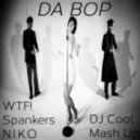 WTF! & Spankers vs N.I.K.O - Da Bop  (DJ Cool Mash Up)